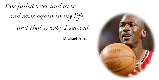 I've failed over and over and over again in my life, and that is why I succeed.