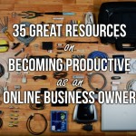 35 Great Resources on Becoming Productive as an Online Business Owner